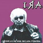 Ira - Cronicas De Una Decada Podrida (1996)
